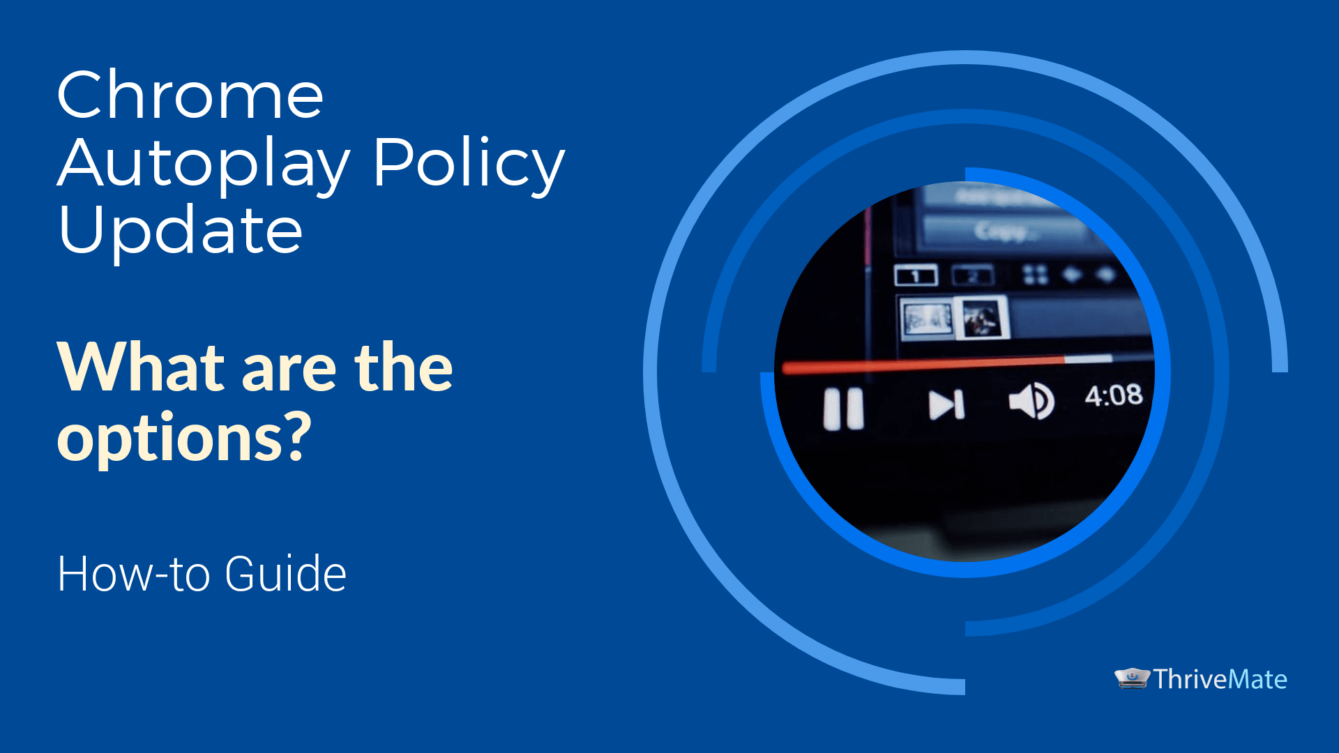 Chrome Autoplay Policy Update: What are the options? - ThriveMate com